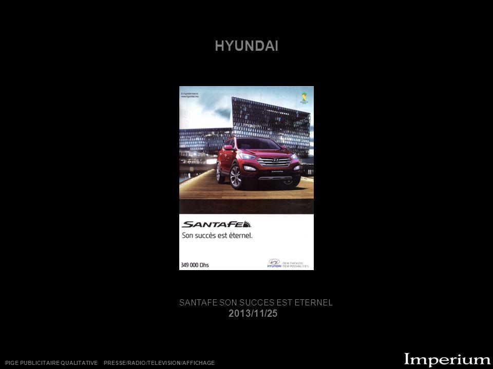 HYUNDAI SANTAFE SON SUCCES EST ETERNEL 2013/11/25 PIGE PUBLICITAIRE QUALITATIVE PRESSE/RADIO/TELEVISION/AFFICHAGE