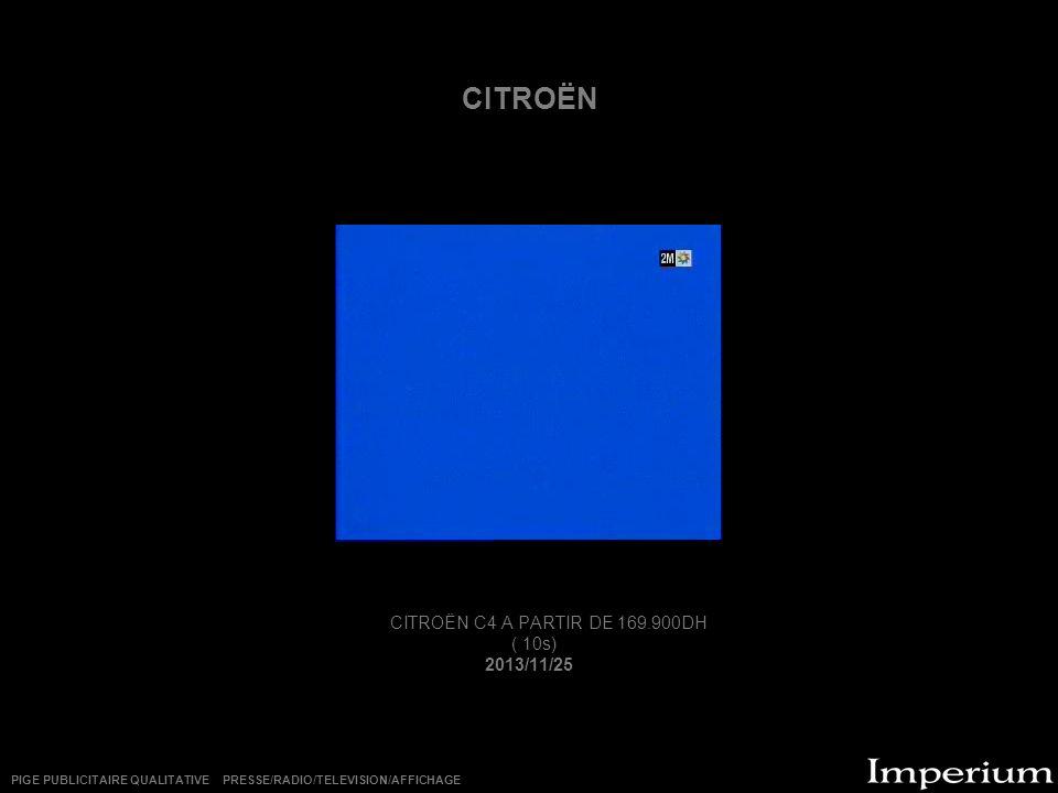 CITROËN CITROËN C4 A PARTIR DE 169.900DH ( 10s) 2013/11/25 PIGE PUBLICITAIRE QUALITATIVE PRESSE/RADIO/TELEVISION/AFFICHAGE