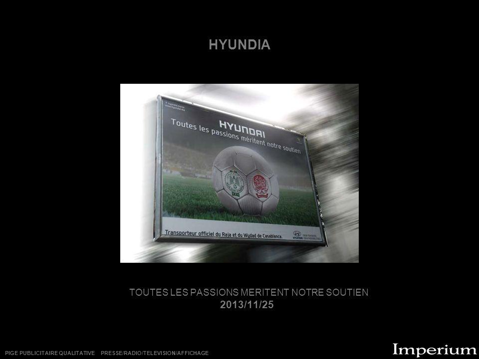 HYUNDIA TOUTES LES PASSIONS MERITENT NOTRE SOUTIEN 2013/11/25 PIGE PUBLICITAIRE QUALITATIVE PRESSE/RADIO/TELEVISION/AFFICHAGE