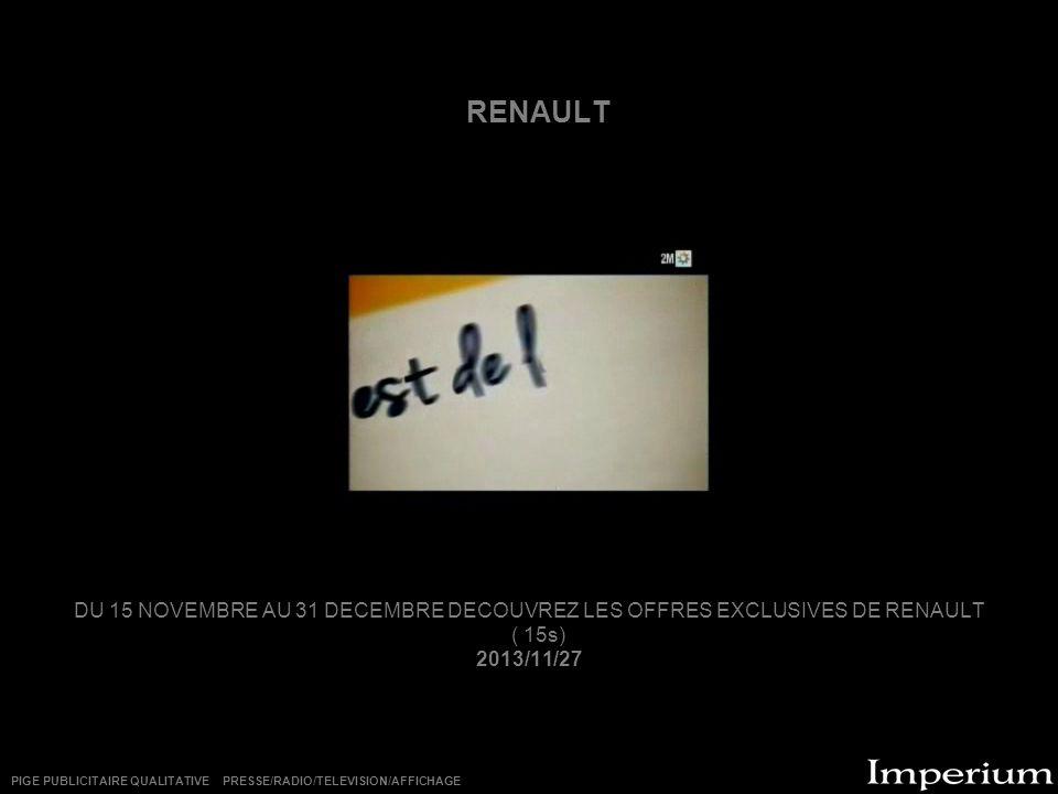 RENAULT DU 15 NOVEMBRE AU 31 DECEMBRE DECOUVREZ LES OFFRES EXCLUSIVES DE RENAULT ( 15s) 2013/11/27 PIGE PUBLICITAIRE QUALITATIVE PRESSE/RADIO/TELEVISION/AFFICHAGE