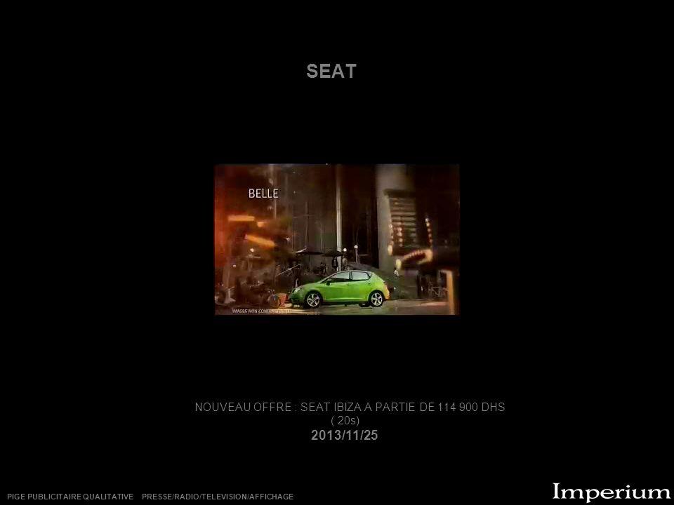 SEAT NOUVEAU OFFRE : SEAT IBIZA A PARTIE DE 114 900 DHS ( 20s) 2013/11/25 PIGE PUBLICITAIRE QUALITATIVE PRESSE/RADIO/TELEVISION/AFFICHAGE