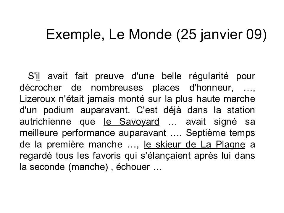Exemple, Le Monde (25 janvier 09) S'il avait fait preuve d'une belle régularité pour décrocher de nombreuses places d'honneur, …, Lizeroux n'était jam
