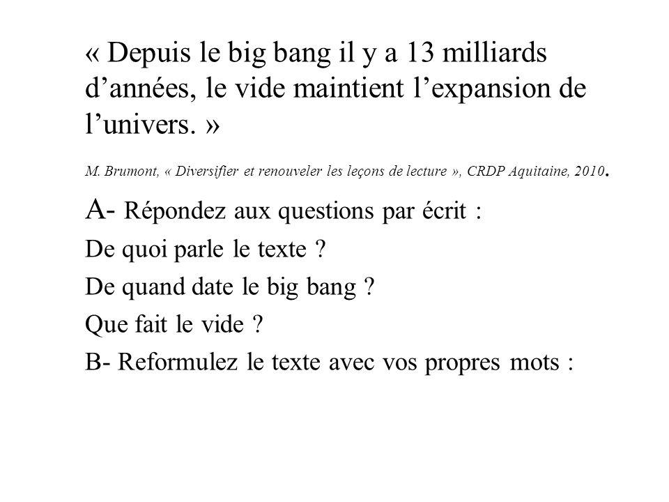 « Depuis le big bang il y a 13 milliards dannées, le vide maintient lexpansion de lunivers. » M. Brumont, « Diversifier et renouveler les leçons de le
