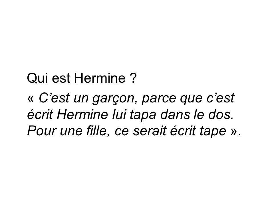 Qui est Hermine ? « Cest un garçon, parce que cest écrit Hermine lui tapa dans le dos. Pour une fille, ce serait écrit tape ».