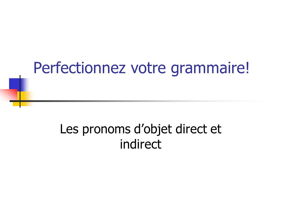 RECAPITULATION: Lordre des pronoms dobjet (à la troisième personne) le SUJET la lui leur VERBE les