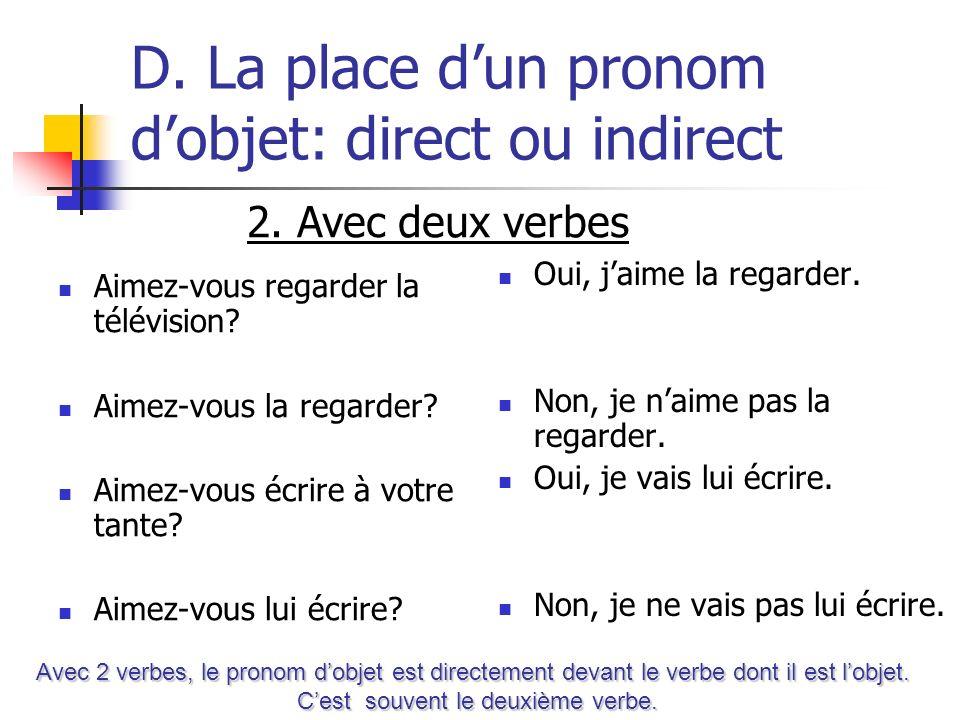 D. La place dun pronom dobjet: direct ou indirect Aimez-vous regarder la télévision? Aimez-vous la regarder? Aimez-vous écrire à votre tante? Aimez-vo