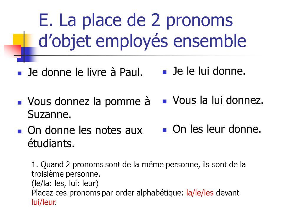 E. La place de 2 pronoms dobjet employés ensemble Je donne le livre à Paul. Vous donnez la pomme à Suzanne. On donne les notes aux étudiants. Je le lu