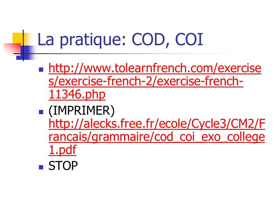 La pratique: COD, COI http://www.tolearnfrench.com/exercise s/exercise-french-2/exercise-french- 11346.php http://www.tolearnfrench.com/exercise s/exe