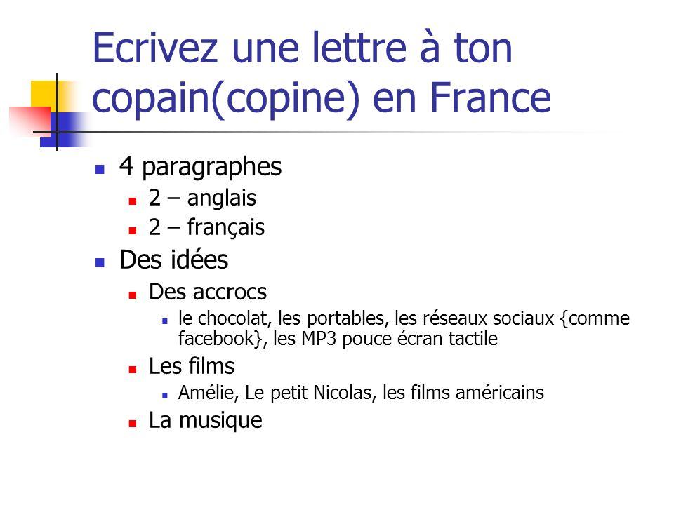 Ecrivez une lettre à ton copain(copine) en France 4 paragraphes 2 – anglais 2 – français Des idées Des accrocs le chocolat, les portables, les réseaux