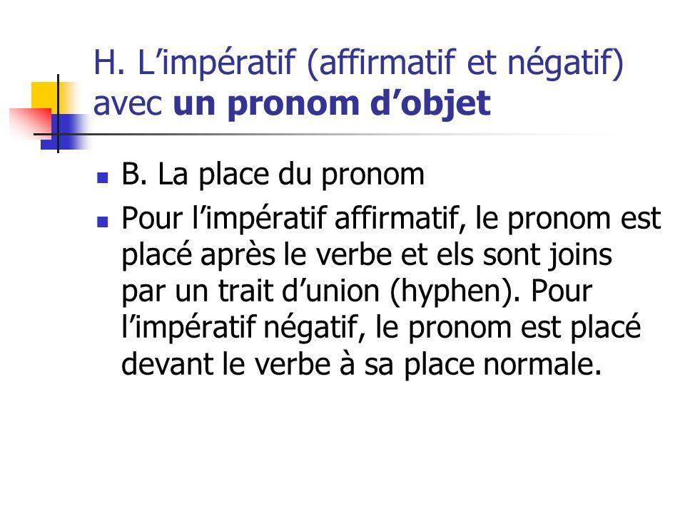 H. Limpératif (affirmatif et négatif) avec un pronom dobjet B. La place du pronom Pour limpératif affirmatif, le pronom est placé après le verbe et el