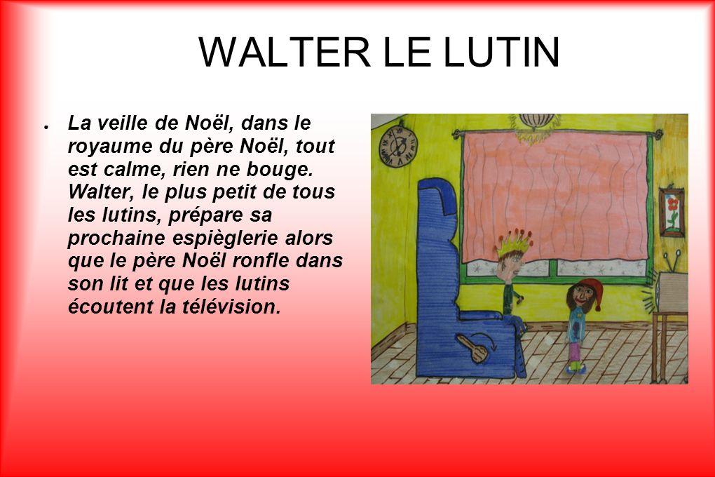 Soudain, le lutin Walter a une super idée.Il décide alors de jouer un tour au père Noël.