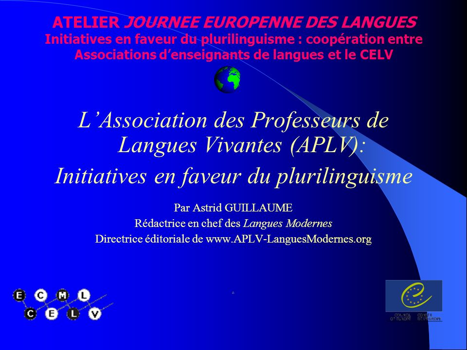 ATELIER JOURNEE EUROPENNE DES LANGUES Initiatives en faveur du plurilinguisme : coopération entre Associations denseignants de langues et le CELV LAss