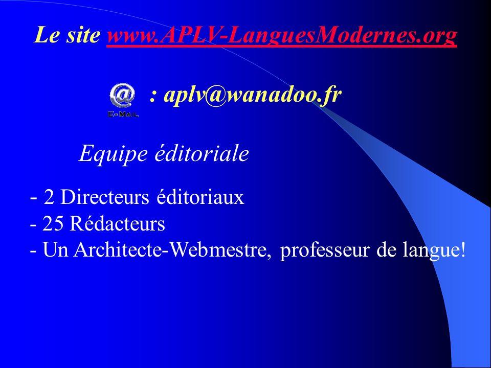Le site www.APLV-LanguesModernes.orgwww.APLV-LanguesModernes.org : aplv@wanadoo.fr Equipe éditoriale - 2 Directeurs éditoriaux - 25 Rédacteurs - Un Ar