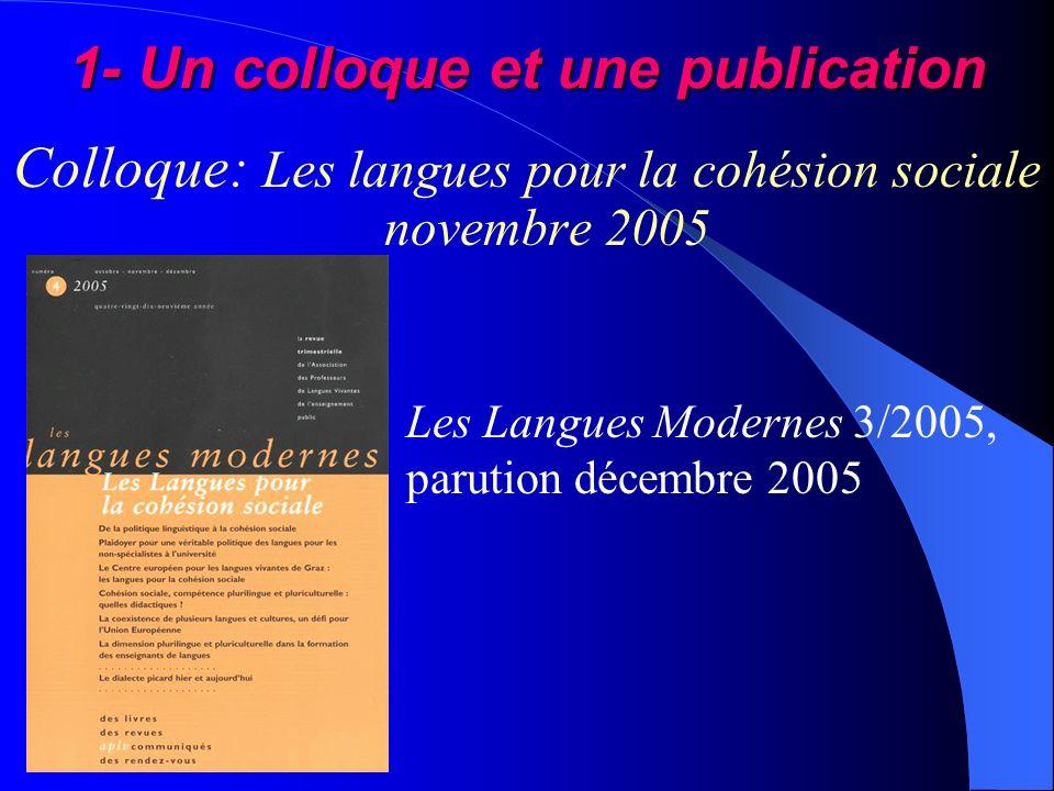 1- Un colloque et une publication Colloque: Les langues pour la cohésion sociale novembre 2005 Les Langues Modernes 3/2005, parution décembre 2005