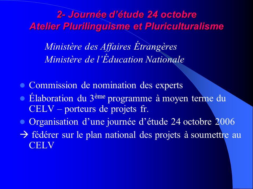 2- Journée détude 24 octobre Atelier Plurilinguisme et Pluriculturalisme Ministère des Affaires Étrangères Ministère de lÉducation Nationale Commissio