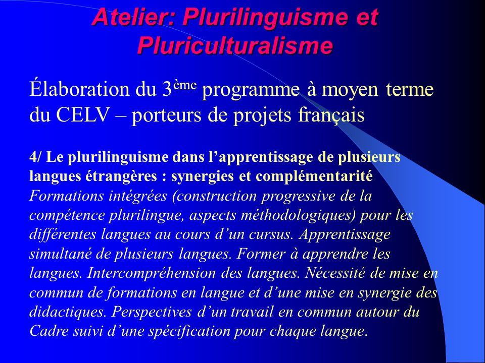 Atelier: Plurilinguisme et Pluriculturalisme Élaboration du 3 ème programme à moyen terme du CELV – porteurs de projets français 4/ Le plurilinguisme