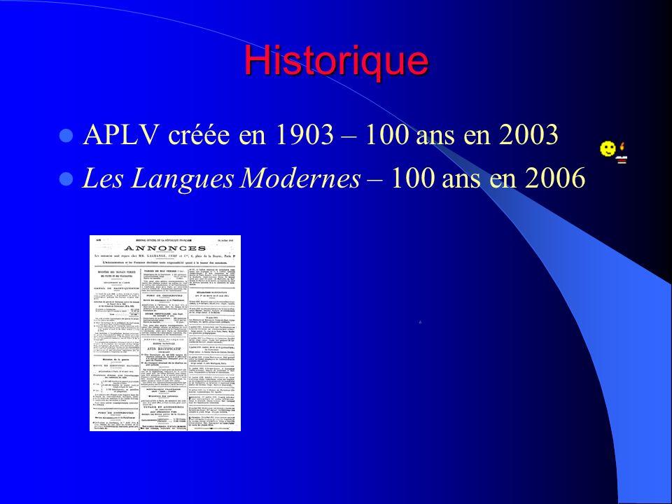 Historique APLV créée en 1903 – 100 ans en 2003 Les Langues Modernes – 100 ans en 2006