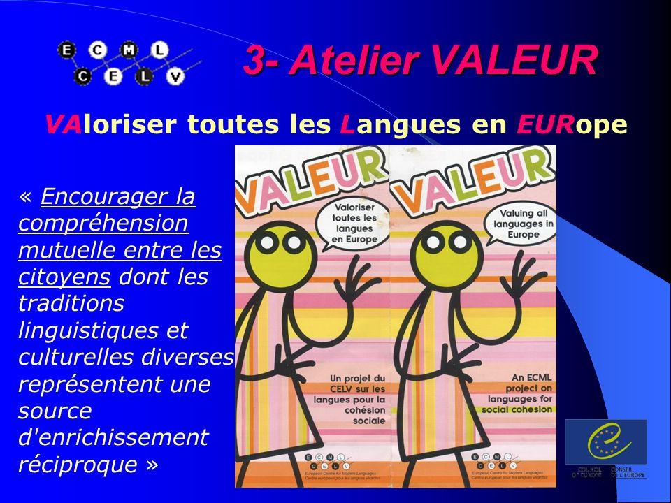 3- Atelier VALEUR VAloriser toutes les Langues en EURope « Encourager la compréhension mutuelle entre les citoyens dont les traditions linguistiques e