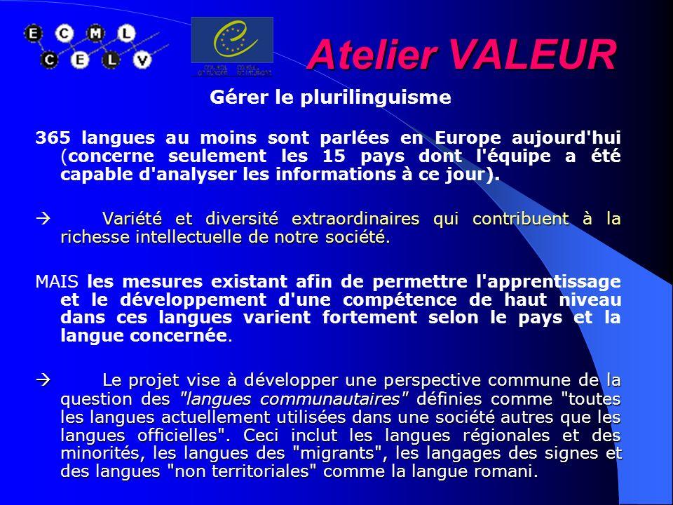 Atelier VALEUR Gérer le plurilinguisme 365 langues au moins sont parlées en Europe aujourd'hui (concerne seulement les 15 pays dont l'équipe a été cap