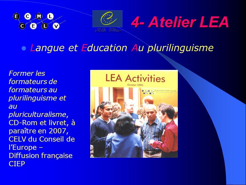 4- Atelier LEA Langue et Education Au plurilinguisme Former les formateurs de formateurs au plurilinguisme et au pluriculturalisme, CD-Rom et livret,