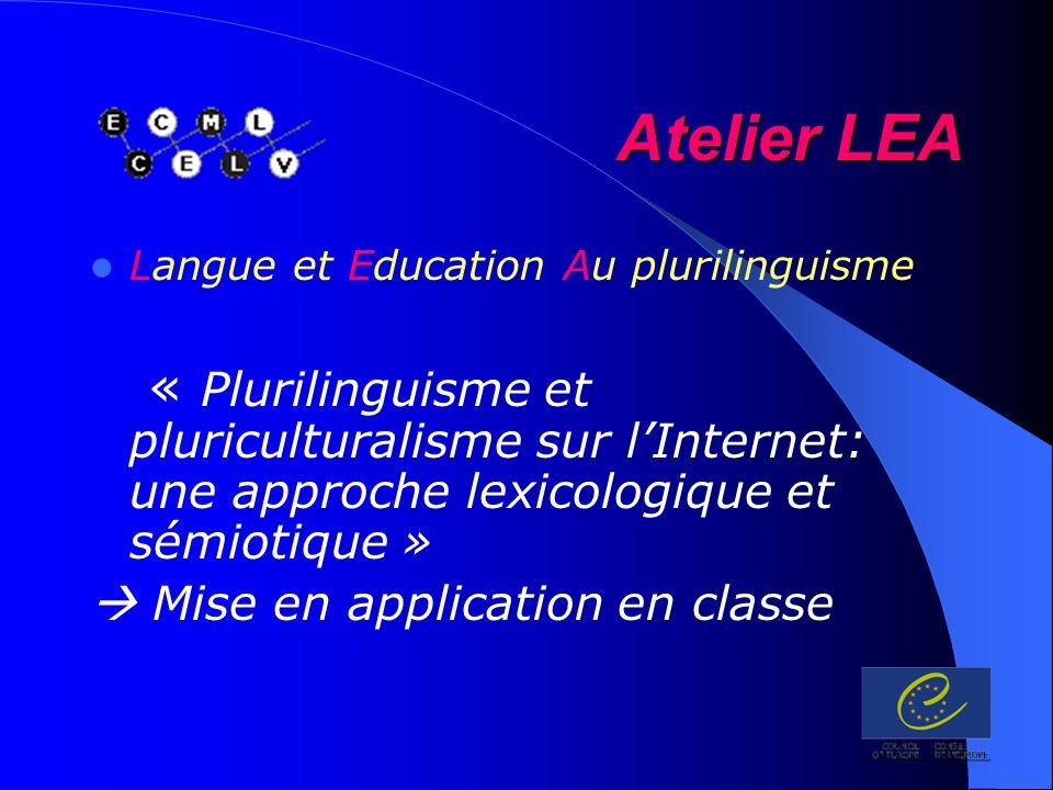 Atelier LEA Langue et Education Au plurilinguisme « Plurilinguisme et pluriculturalisme sur lInternet: une approche lexicologique et sémiotique » Mise