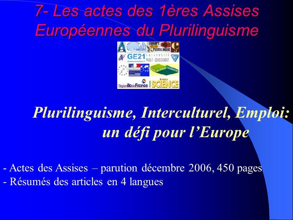 7- Les actes des 1ères Assises Européennes du Plurilinguisme Plurilinguisme, Interculturel, Emploi: un défi pour lEurope - Actes des Assises – parutio