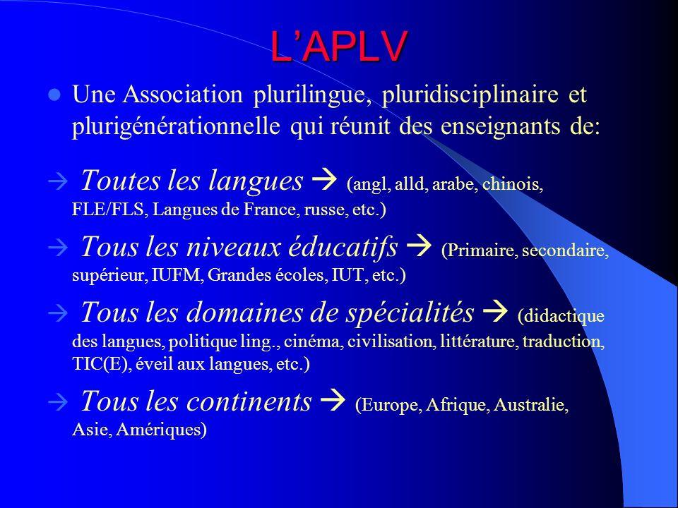 LAPLV Une Association plurilingue, pluridisciplinaire et plurigénérationnelle qui réunit des enseignants de: Toutes les langues (angl, alld, arabe, ch