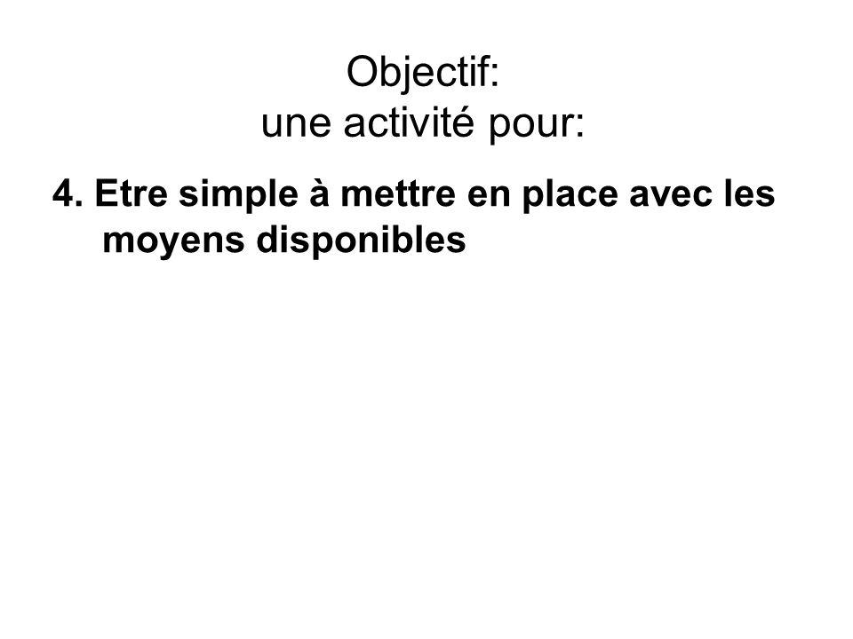 Objectif: une activité pour: 4. Etre simple à mettre en place avec les moyens disponibles