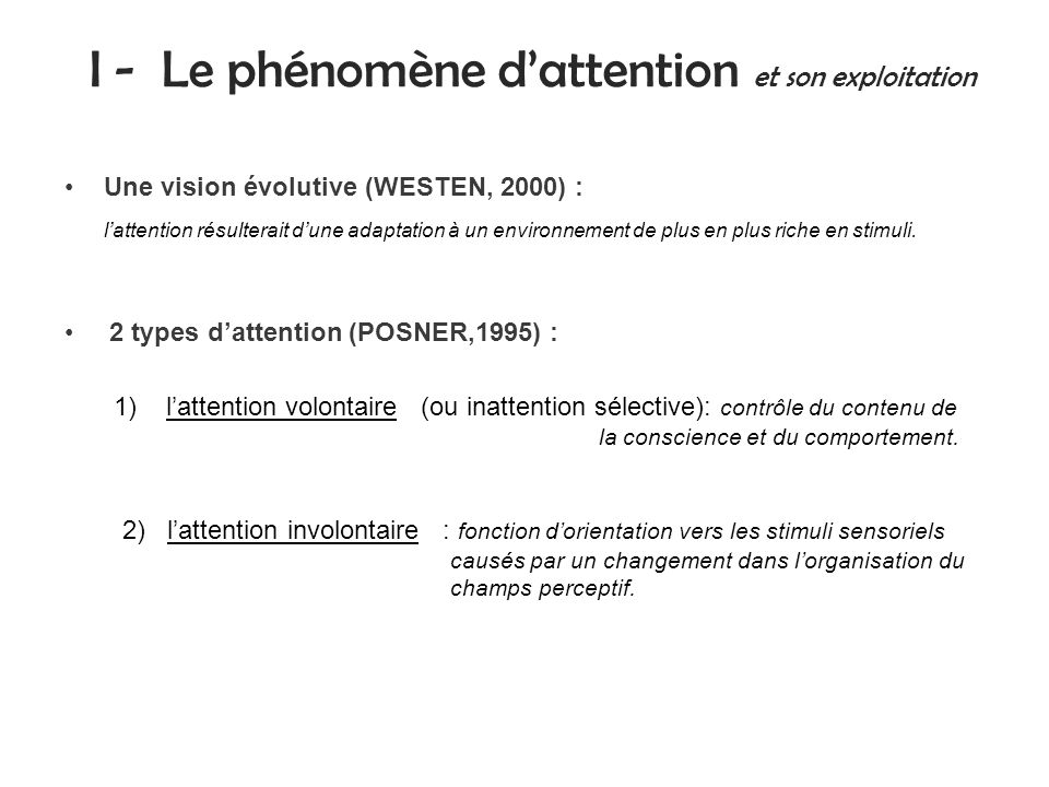 Une vision évolutive (WESTEN, 2000) : lattention résulterait dune adaptation à un environnement de plus en plus riche en stimuli.