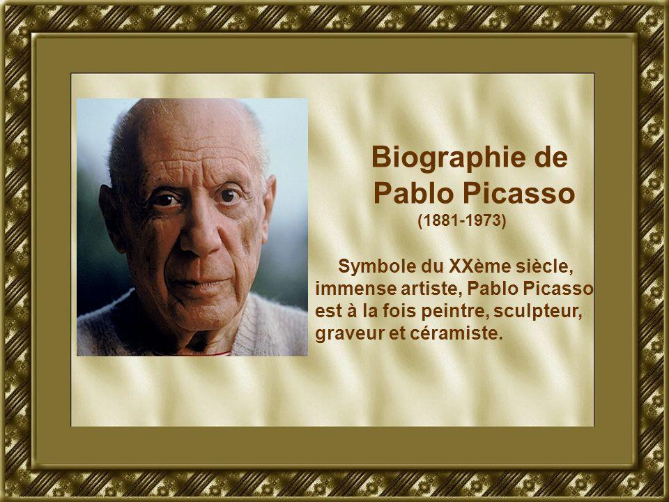 Biographie de Pablo Picasso (1881-1973) Symbole du XXème siècle, immense artiste, Pablo Picasso est à la fois peintre, sculpteur, graveur et céramiste.