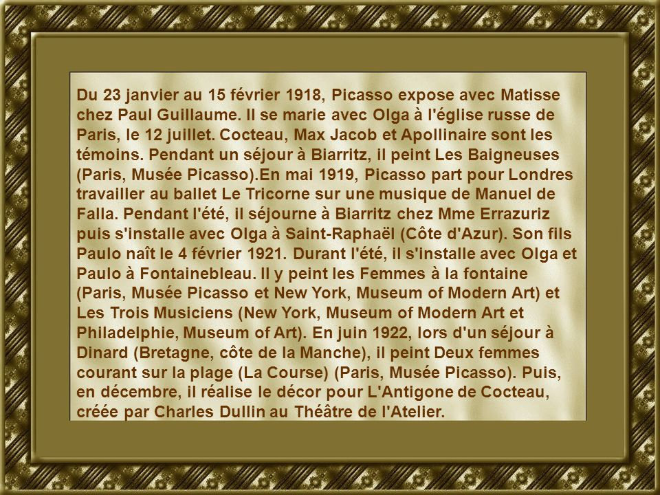 Du 23 janvier au 15 février 1918, Picasso expose avec Matisse chez Paul Guillaume. Il se marie avec Olga à l'église russe de Paris, le 12 juillet. Coc