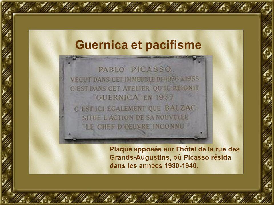 Guernica et pacifisme Plaque apposée sur l'hôtel de la rue des Grands-Augustins, où Picasso résida dans les années 1930-1940.