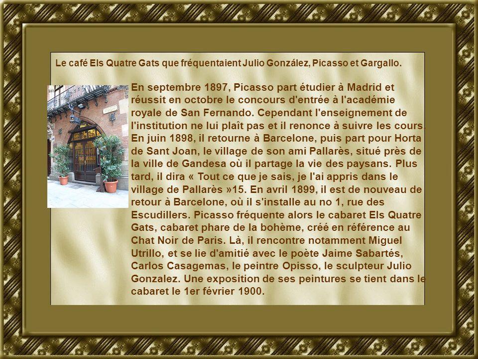 Le café Els Quatre Gats que fréquentaient Julio González, Picasso et Gargallo. En septembre 1897, Picasso part étudier à Madrid et réussit en octobre