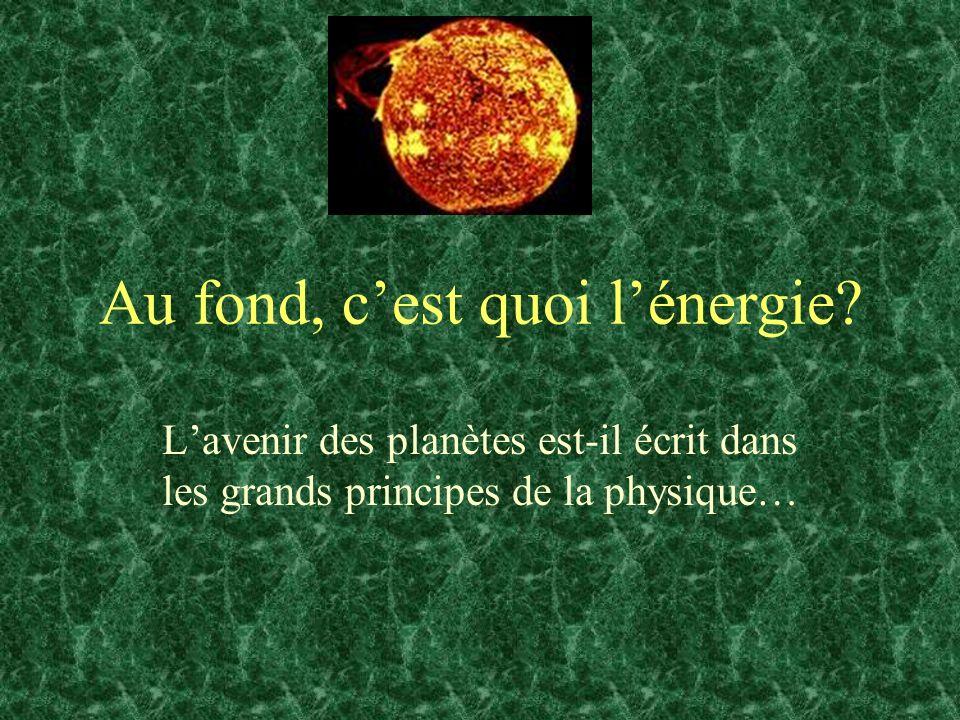 Au fond, cest quoi lénergie? Lavenir des planètes est-il écrit dans les grands principes de la physique…