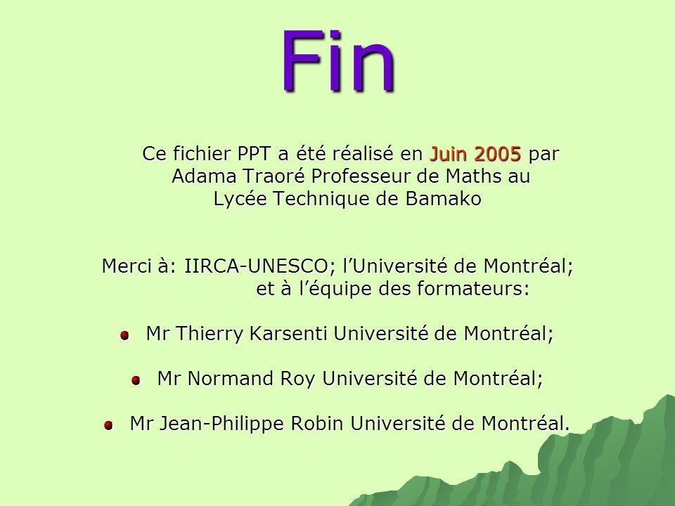 Fin Ce fichier PPT a été réalisé en Juin 2005 par Ce fichier PPT a été réalisé en Juin 2005 par Adama Traoré Professeur de Maths au Adama Traoré Profe