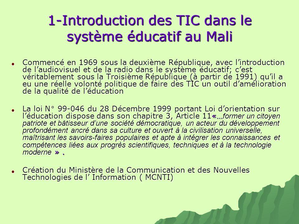 1-Introduction des TIC dans le système éducatif au Mali Commencé en 1969 sous la deuxième République, avec lintroduction de laudiovisuel et de la radi