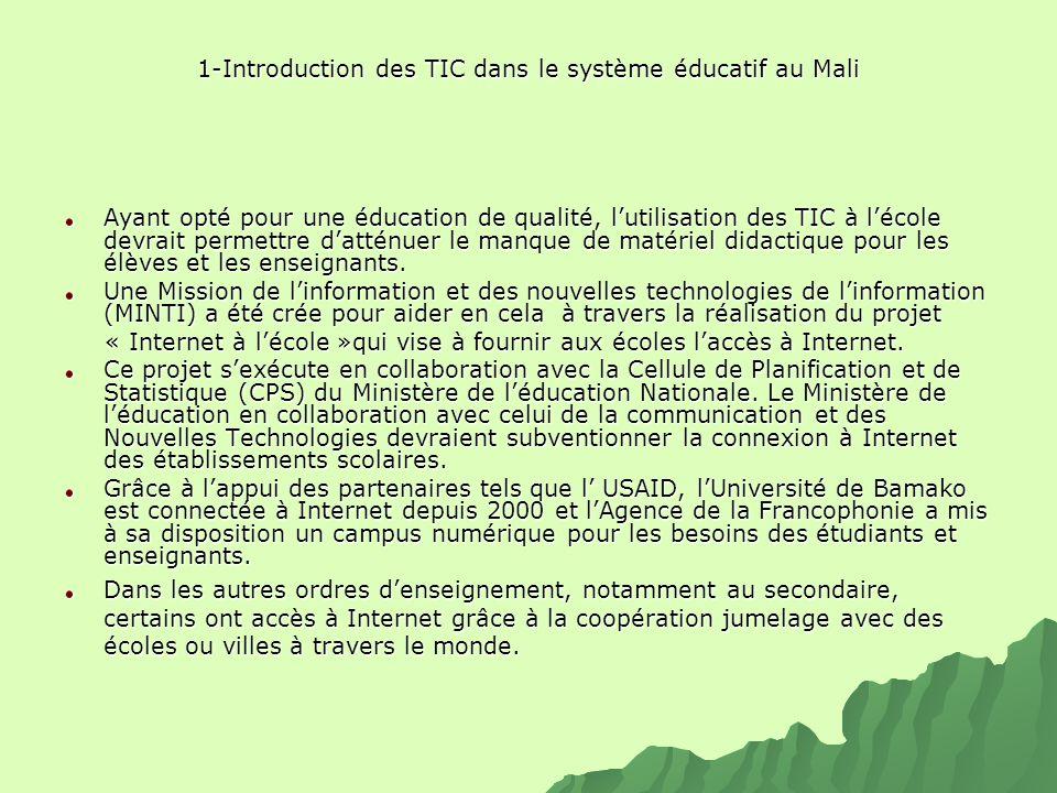 1-Introduction des TIC dans le système éducatif au Mali Ayant opté pour une éducation de qualité, lutilisation des TIC à lécole devrait permettre datt