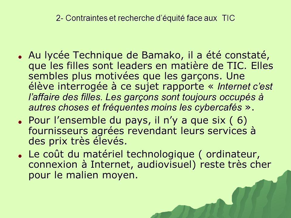 2- Contraintes et recherche déquité face aux TIC Au lycée Technique de Bamako, il a été constaté, que les filles sont leaders en matière de TIC. Elles