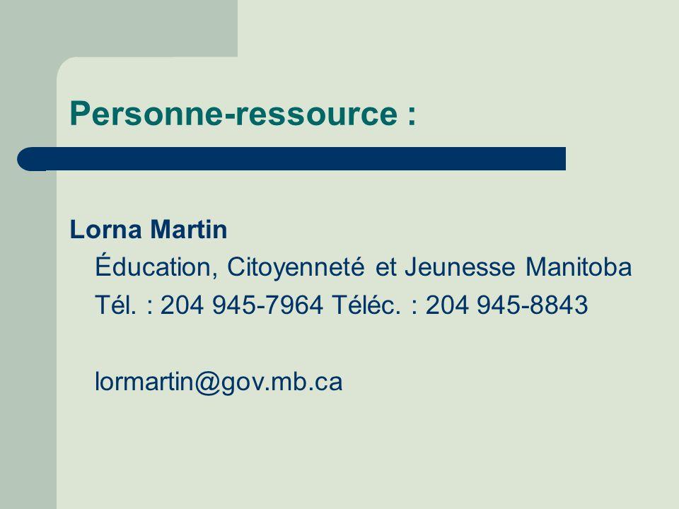Personne-ressource : Lorna Martin Éducation, Citoyenneté et Jeunesse Manitoba Tél.
