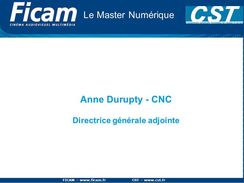 FICAM – www.ficam.fr CST – www.cst.fr Le Master Numérique Anne Durupty - CNC Directrice générale adjointe