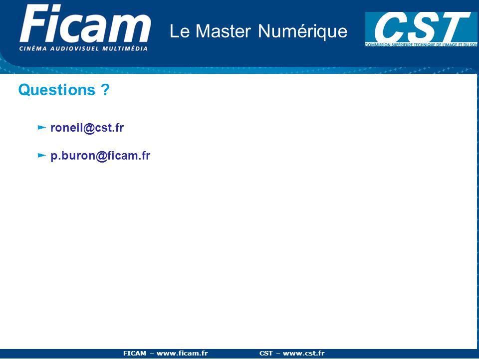 FICAM – www.ficam.fr CST – www.cst.fr Le Master Numérique Questions ? roneil@cst.fr p.buron@ficam.fr