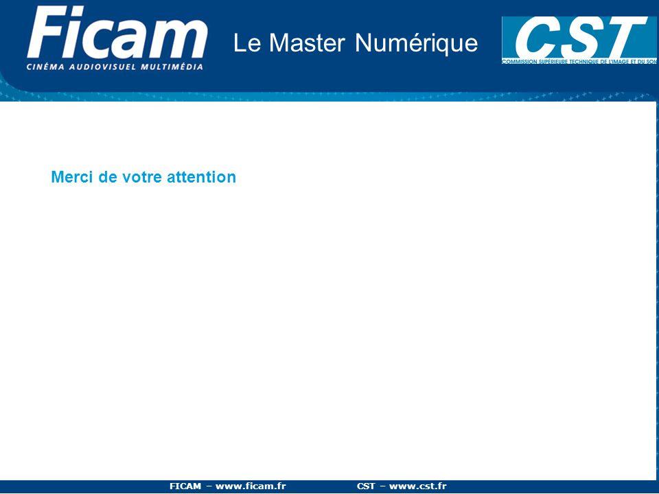 FICAM – www.ficam.fr CST – www.cst.fr Le Master Numérique Merci de votre attention