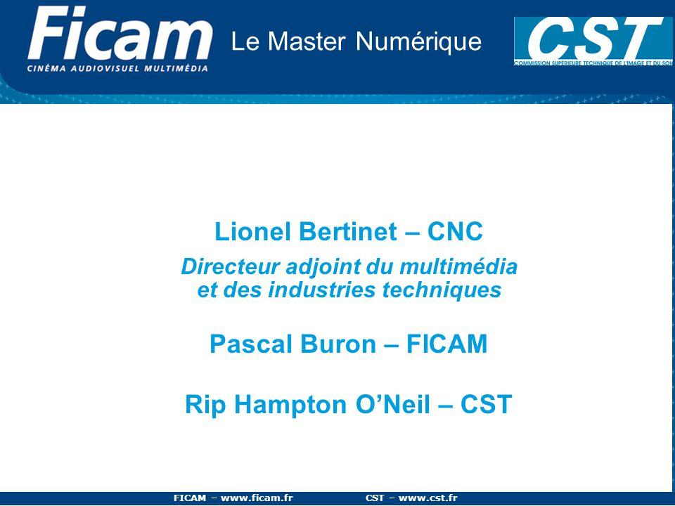 FICAM – www.ficam.fr CST – www.cst.fr Le Master Numérique Lionel Bertinet – CNC Directeur adjoint du multimédia et des industries techniques Pascal Bu