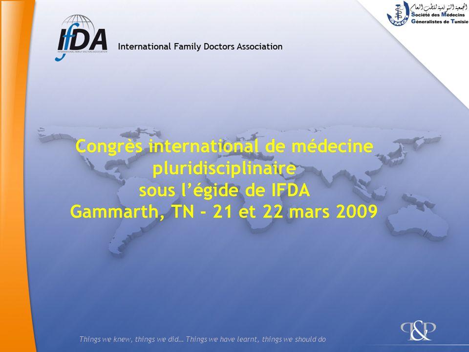 Things we knew, things we did… Things we have learnt, things we should do Congrès international de médecine pluridisciplinaire sous légide de IFDA Gam