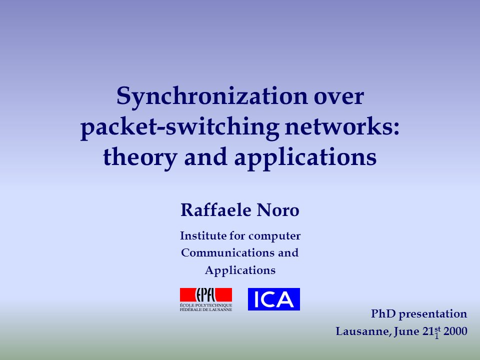 1 Synchronization over packet-switching networks: theory and applications Raffaele Noro Institute for computer Communications and Applications PhD pre