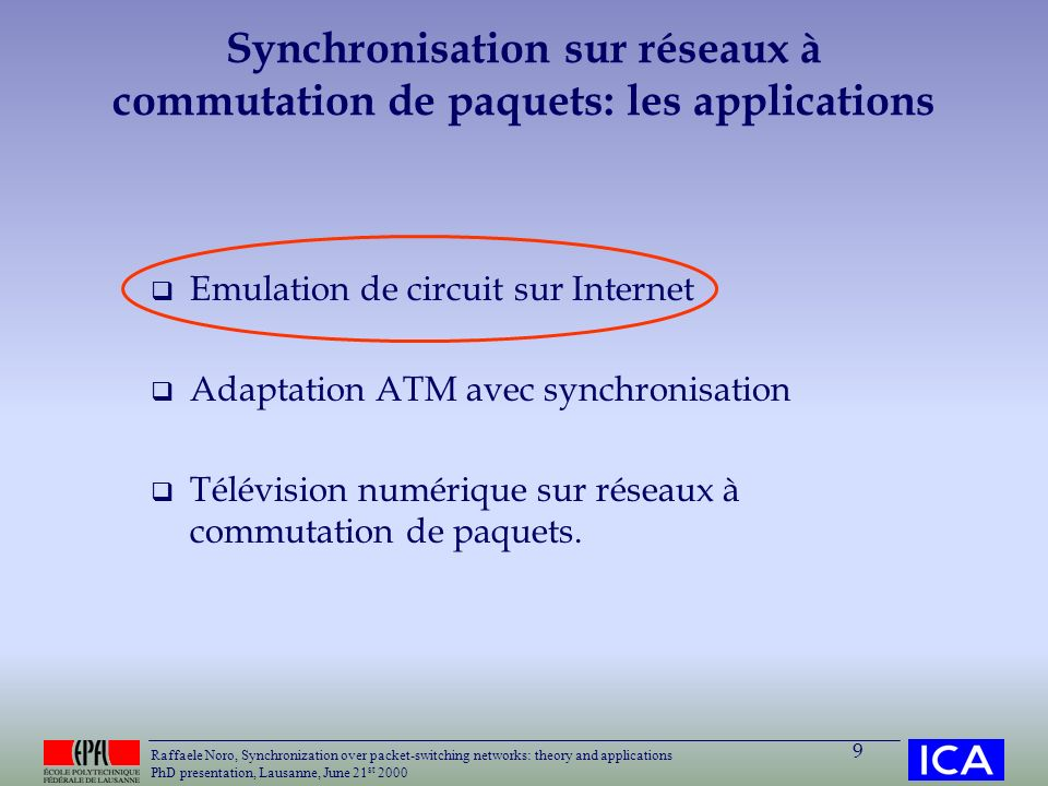 Raffaele Noro, Synchronization over packet-switching networks: theory and applications PhD presentation, Lausanne, June 21 st 2000 9 Synchronisation s