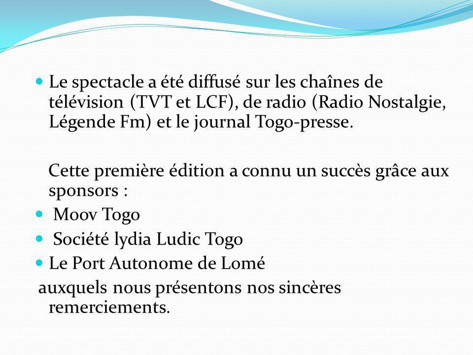 Le spectacle a été diffusé sur les chaînes de télévision (TVT et LCF), de radio (Radio Nostalgie, Légende Fm) et le journal Togo-presse. Cette premièr