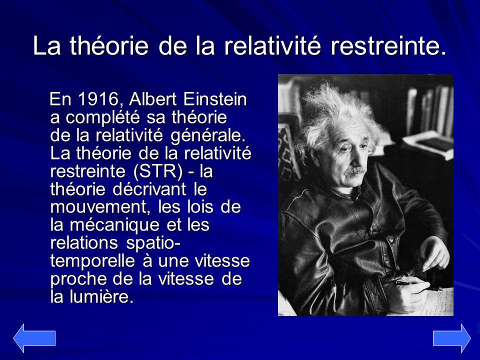 La théorie de la relativité restreinte. En 1916, Albert Einstein a complété sa théorie de la relativité générale. La théorie de la relativité restrein
