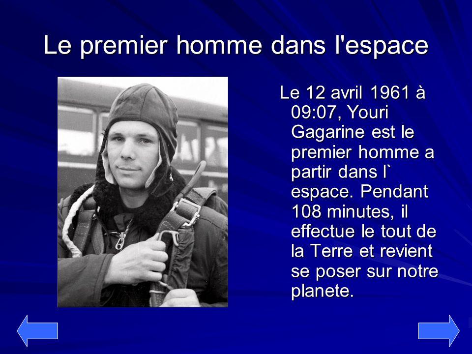 Le premier homme dans l'espace Le 12 avril 1961 à 09:07, Youri Gagarine est le premier homme a partir dans l` espace. Pendant 108 minutes, il effectue