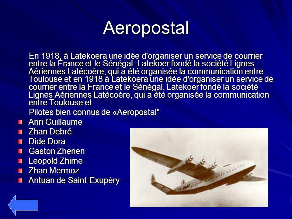 Aeropostal En 1918, à Latekoera une idée d'organiser un service de courrier entre la France et le Sénégal. Latekoer fondé la société Lignes Aériennes